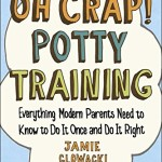 Oh-Crap-Potty-Training-Everything-Modern-Parents-Need-to-Know-to-Do-It-Once-and-Do-It-Right-0