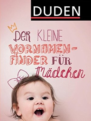 Der-kleine-Vornamenfinder-fr-Mdchen-2000-Vornamen-und-ihre-Bedeutung-Duden-Namenbcher-0