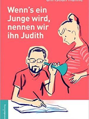 Wenns ein Junge wird nennen wir ihn Judith