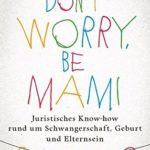 Dont-worry-be-Mami-Juristisches-Know-how-rund-um-Schwangerschaft-Geburt-und-Elternsein-0